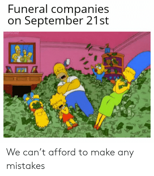Mistakes, Can, and September: Funeral companies  on September 21st  SIMPSONZ We can't afford to make any mistakes