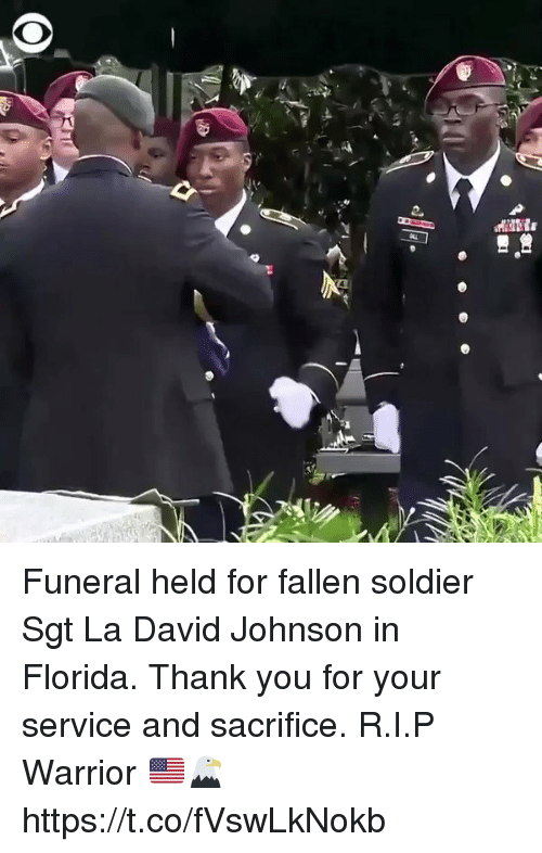 Memes, Thank You, and Florida: Funeral held for fallen soldier Sgt La David Johnson in Florida. Thank you for your service and sacrifice. R.I.P Warrior 🇺🇸🦅 https://t.co/fVswLkNokb