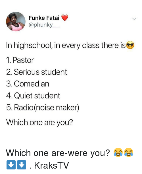Memes, Radio, and Quiet: Funke Fatai  @phunky_  In highschool, in every class there is  1. Pastor  2. Serious student  3. Comedian  4.Quiet student  5. Radio (noise maker)  Which one are you? Which one are-were you? 😂😂⬇️⬇️ . KraksTV