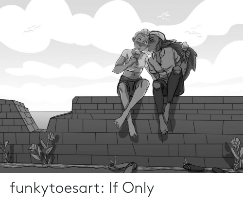 Tumblr, Blog, and Com: funkytoesart:  If Only