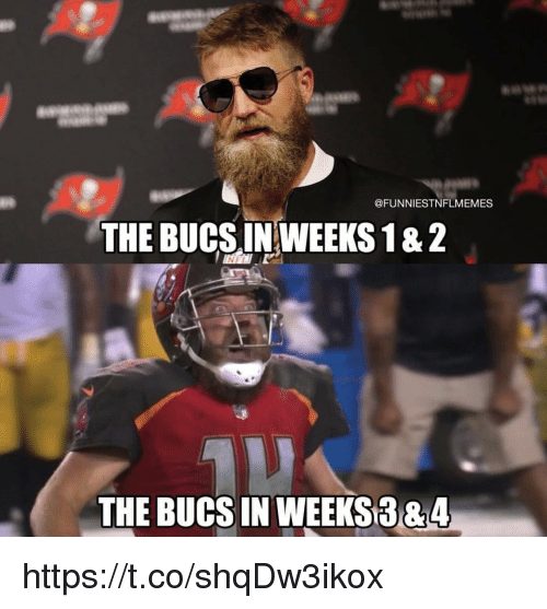 Bucs, The, and Https: @FUNNIESTNFLMEMES  THE BUCSINWEEKS 1 &2  NF  THE BUCS IN WEEKS3&4 https://t.co/shqDw3ikox