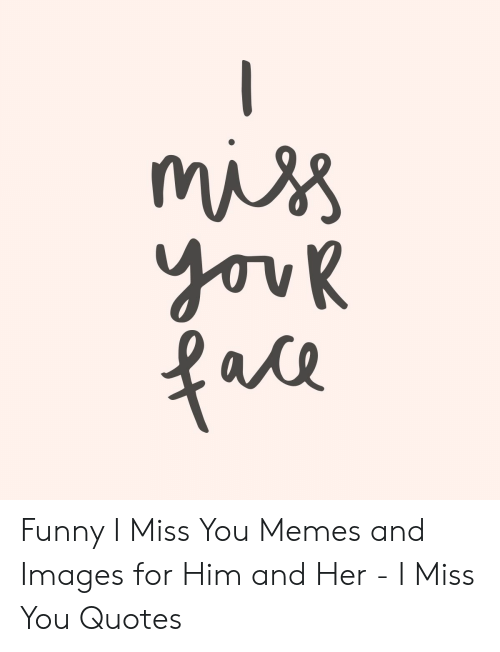 Funny I Miss You Memes And Images For Him And Her I Miss You