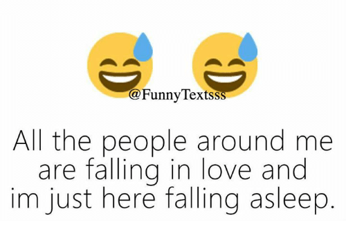 Funny, Love, and Memes: @Funny lextss  All the people around me  are falling in love and  im just here falling asleep