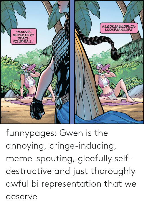 Awful: funnypages:  Gwen is the annoying, cringe-inducing, meme-spouting, gleefully self-destructive and just thoroughly awful bi representation that we deserve