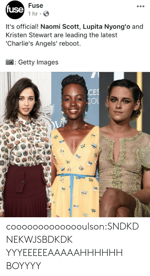 Target, Tumblr, and Angels: Fuse  fuse  It's official! Naomi Scott, Lupita Nyong'o and  Kristen Stewart are leading the latest  'Charlie's Angels' reboot.  : Getty Images  Ol coooooooooooooulson:SNDKDNEKWJSBDKDK YYYEEEEEAAAAAHHHHHH BOYYYY