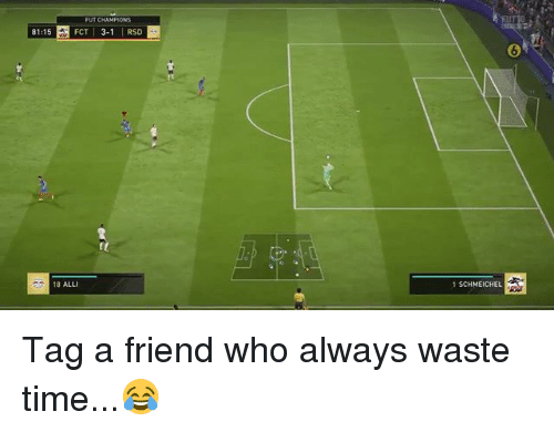 Memes, Time, and 🤖: FUT CHAMPIONS  815FCT 3-1 RSD  18 ALLI  1 SCHMEICHEL Tag a friend who always waste time...😂