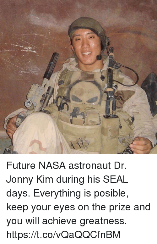 Future, Memes, and Nasa: Future NASA astronaut Dr. Jonny Kim during his SEAL days. Everything is posible, keep your eyes on the prize and you will achieve greatness. https://t.co/vQaQQCfnBM