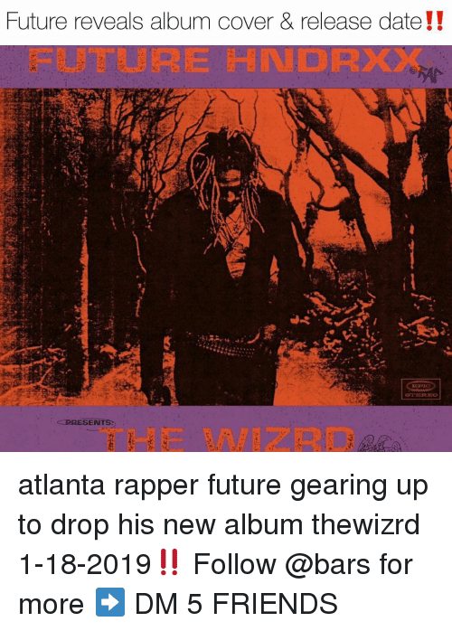 New Album: Future reveals album cover & release date!!  FUTURE HNDRXX  PRESENTS  THE WIZRD atlanta rapper future gearing up to drop his new album thewizrd 1-18-2019‼️ Follow @bars for more ➡️ DM 5 FRIENDS
