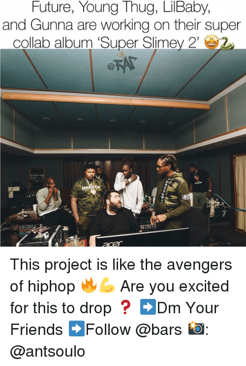 Young Thug: Future, Young Thug, LilBaby,  and Gunna are working on their super  collab album 'Super Slimey 2'  HN  EDN This project is like the avengers of hiphop 🔥💪 Are you excited for this to drop ❓ ➡️Dm Your Friends ➡️Follow @bars 📸: @antsoulo