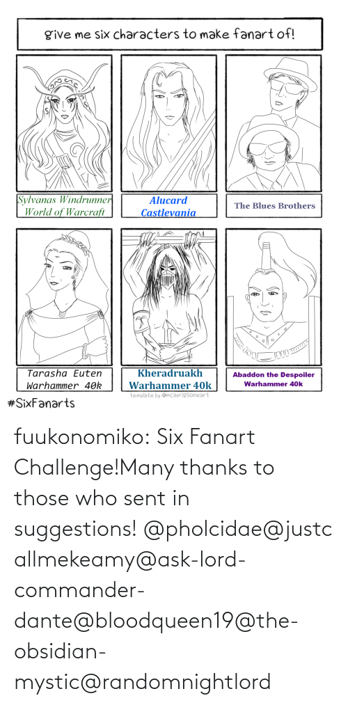 challenge: fuukonomiko:  Six Fanart Challenge!Many thanks to those who sent in suggestions! @pholcidae@justcallmekeamy@ask-lord-commander-dante@bloodqueen19@the-obsidian-mystic@randomnightlord