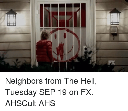 Memes, Neighbors, and Hell: FX Neighbors from The Hell, Tuesday SEP 19 on FX. AHSCult AHS