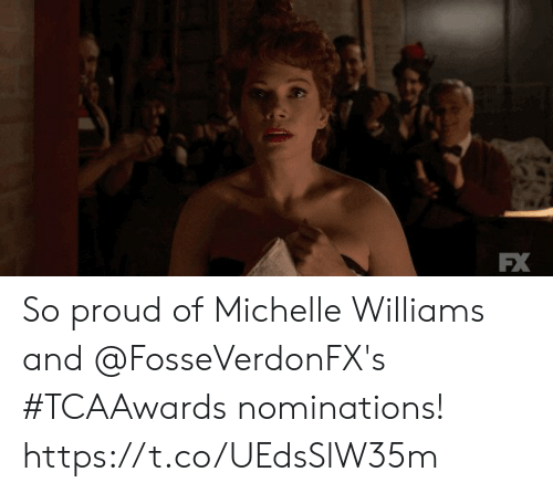 fx: FX So proud of Michelle Williams and @FosseVerdonFX's #TCAAwards nominations! https://t.co/UEdsSlW35m