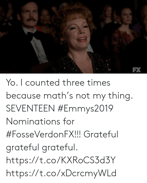 fx: FX Yo.  I counted three times because math's not my thing. SEVENTEEN #Emmys2019 Nominations for #FosseVerdonFX!!! Grateful grateful grateful. https://t.co/KXRoCS3d3Y https://t.co/xDcrcmyWLd