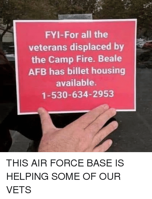 Fire, Memes, and Air Force: FYI-For all the  veterans displaced by  the Camp Fire. Beale  AFB has billet housing  available.  1-530-634-2953 THIS AIR FORCE BASE IS HELPING SOME OF OUR VETS