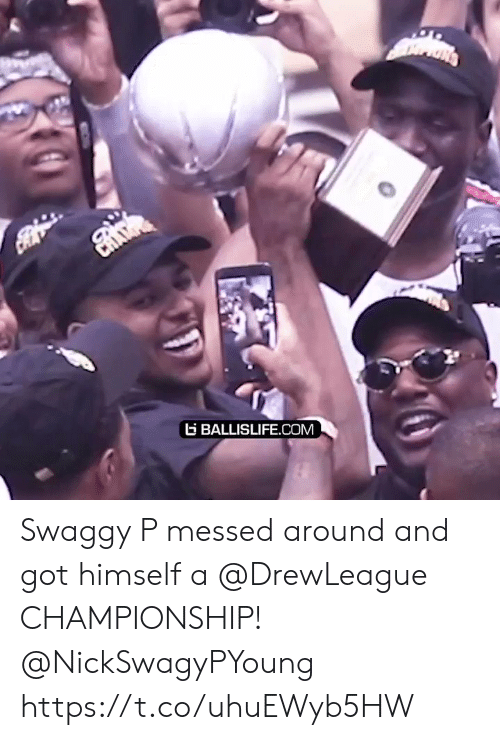 Swaggy: G BALLISLIFE.COM Swaggy P messed around and got himself a @DrewLeague CHAMPIONSHIP! @NickSwagyPYoung https://t.co/uhuEWyb5HW