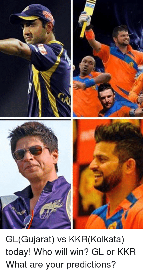 Memes, Today, and 🤖: G GL(Gujarat) vs KKR(Kolkata) today! Who will win? GL or KKR What are your predictions?