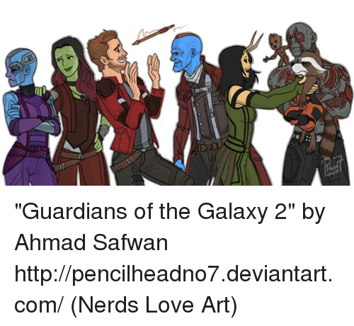 "Memes, Nerd, and Deviantart: g ""Guardians of the Galaxy 2"" by Ahmad Safwan http://pencilheadno7.deviantart.com/  (Nerds Love Art)"