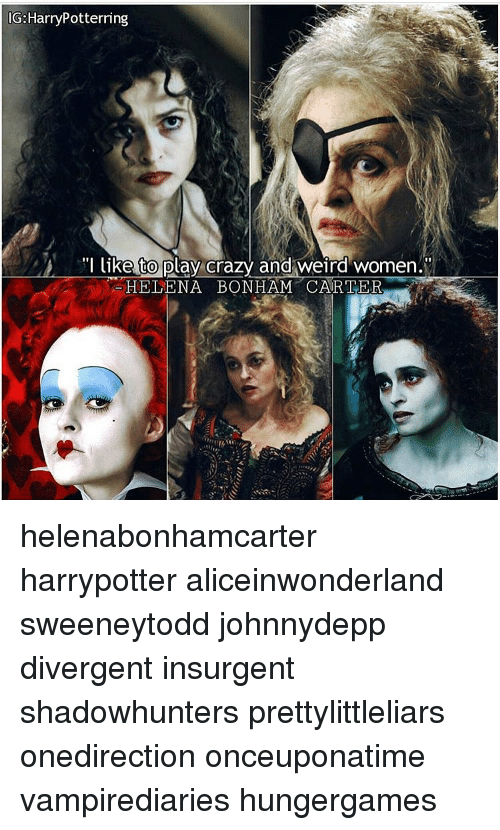 "Crazy, Memes, and Weird: G Harry Potterring  ""I like to play crazy and weird women.""  HELENA BONHAM CARTER helenabonhamcarter harrypotter aliceinwonderland sweeneytodd johnnydepp divergent insurgent shadowhunters prettylittleliars onedirection onceuponatime vampirediaries hungergames"