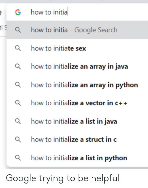 python: G how to initial  ti S  how to initia - Google Search  how to initiate sex  Q how to initialize an array in java  how to initialize an array in python  how to initialize a vector in c++  how to initialize a list in java  how to initialize a struct in c  how to initialize a list in python Google trying to be helpful