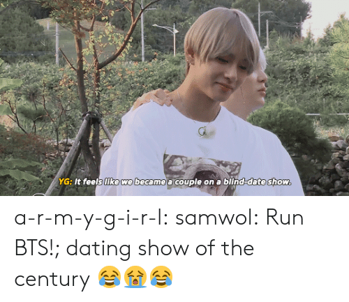 Run Bts: G:It feels like we became a couple on a blind-date show a-r-m-y-g-i-r-l:  samwol:  Run BTS!; dating show of the century  😂😭😂