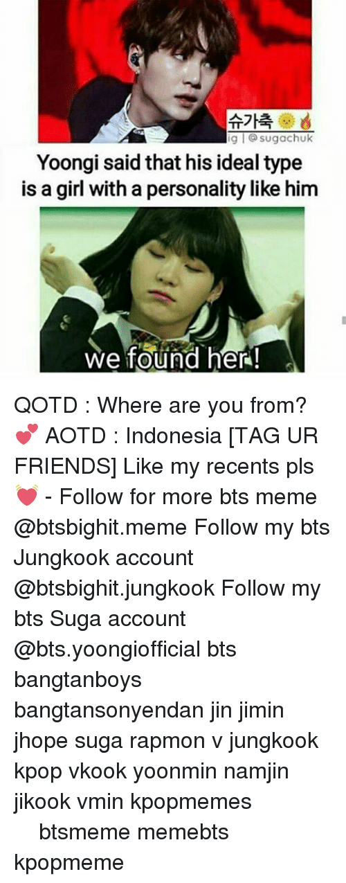 Bts Memes: g l sugachuk  Yoongi said that his ideal type  is a girl with a personality like him  we found her! QOTD : Where are you from?💕 AOTD : Indonesia [TAG UR FRIENDS] Like my recents pls 💓 - Follow for more bts meme @btsbighit.meme Follow my bts Jungkook account @btsbighit.jungkook Follow my bts Suga account @bts.yoongiofficial bts bangtanboys bangtansonyendan jin jimin jhope suga rapmon v jungkook kpop vkook yoonmin namjin jikook vmin kpopmemes 슈가 방탄소년단 뷔 정국 호석 진 지민 남준 btsmeme memebts kpopmeme