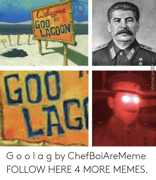 Dank, Memes, and Target: G00 %  LAGOON  To  Go0  LAG G o o l a g by ChefBoiAreMeme FOLLOW HERE 4 MORE MEMES.