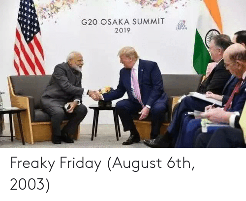 freaky friday: G20 OSAKA SUMMIT  JAPAN  2019 Freaky Friday (August 6th, 2003)