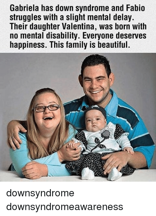 Beautiful, Family, and Memes: Gabriela has down syndrome and Fabio  struggles with a slight mental delay.  Their daughter Valentina, was born with  no mental disability. Everyone deserves  happiness. This family is beautiful. downsyndrome downsyndromeawareness