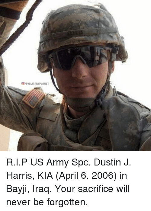 Memes, Army, and Iraq: GAGMILITARYPLANET R.I.P US Army Spc. Dustin J. Harris, KIA (April 6, 2006) in Bayji, Iraq. Your sacrifice will never be forgotten.