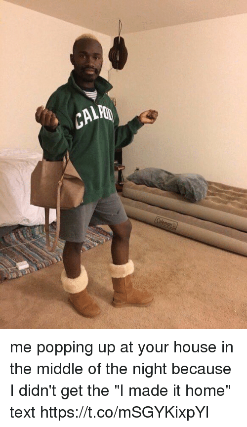 """Funny, Home, and House: GALA me popping up at your house in the middle of the night because I didn't get the """"I made it home"""" text https://t.co/mSGYKixpYl"""