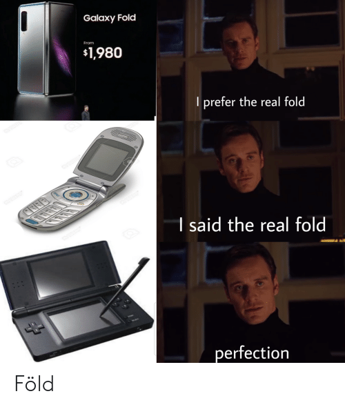 The Real, Galaxy, and Real: Galaxy Fold  From  $1,980  l prefer the real fold  END  I said the real fold  perfection Föld