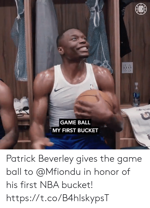 In Honor Of: GAME BALL  MY FIRST BUCKET Patrick Beverley gives the game ball to @Mfiondu in honor of his first NBA bucket!    https://t.co/B4hlskypsT
