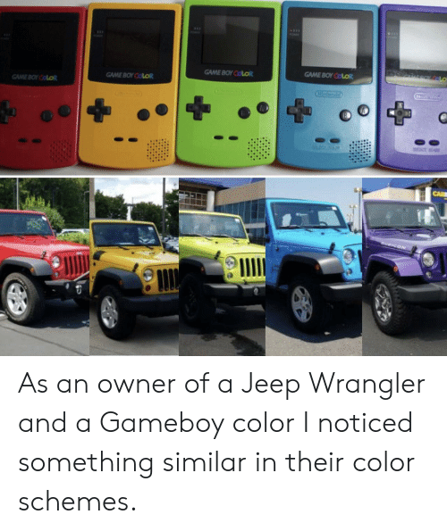 colo: GAME BOY CoLo  GAME BOY COLOR  GAME BOY COLOR As an owner of a Jeep Wrangler and a Gameboy color I noticed something similar in their color schemes.