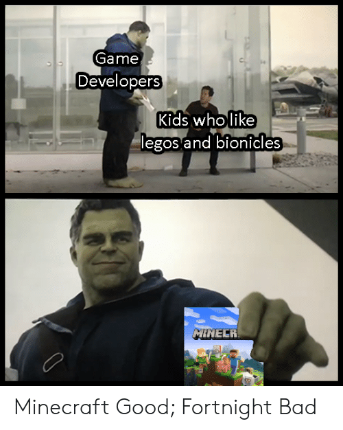 Bad, Minecraft, and Game: Game  Developers  Kids wholike  legos and bionicles  MINECR Minecraft Good; Fortnight Bad
