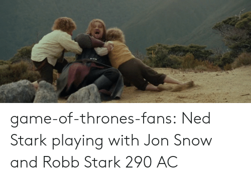 Game of Thrones, Tumblr, and Jon Snow: game-of-thrones-fans:  Ned Stark playing with Jon Snow and Robb Stark 290 AC