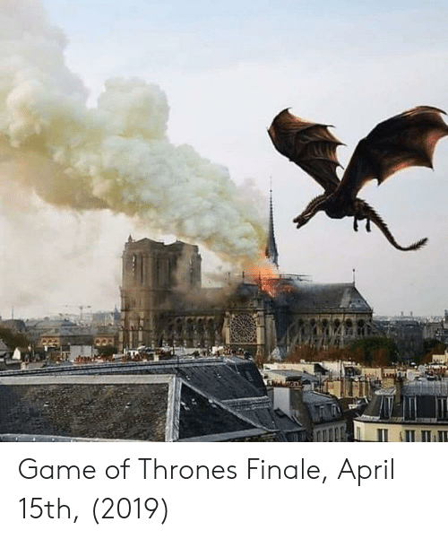 Game of Thrones, Game, and April: Game of Thrones Finale, April 15th, (2019)