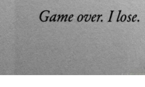 Game, Game Over, and Lose: Game over. I lose.