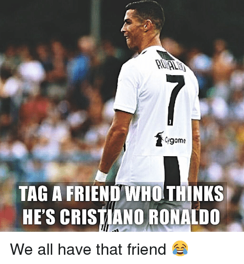 Cristiano Ronaldo: game  TAG A FRIENDWHO THINKS  HE'S CRISTIANO RONALDO We all have that friend 😂