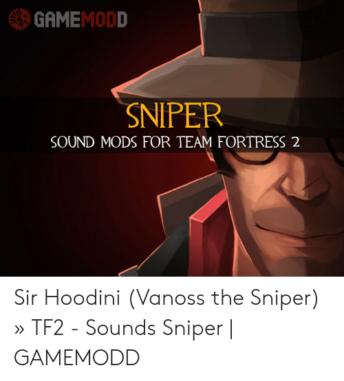 GAMEMODD SNIPER SOUND MODS FOR TEAM FORTRESS 2 Sir Hoodini