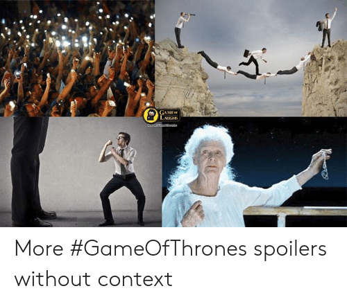 Memes, 🤖, and Gameofthrones: GAMEo  LAUGHS More #GameOfThrones spoilers without context