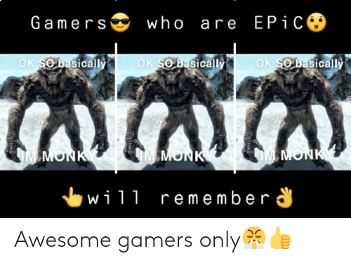 Awesome, Monk, and Who: Gamers who are EP1C  OK SO basically  OK SO basically  OK SO basically  TATAIA  MMONK  IMEMONK  M MONK  wil1 remember Awesome gamers only😤👍