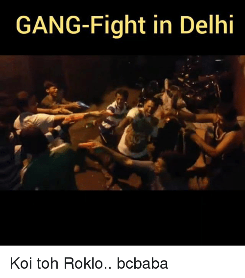 GANG-Fight in Delhi Koi Toh Roklo Bcbaba | Meme on ...