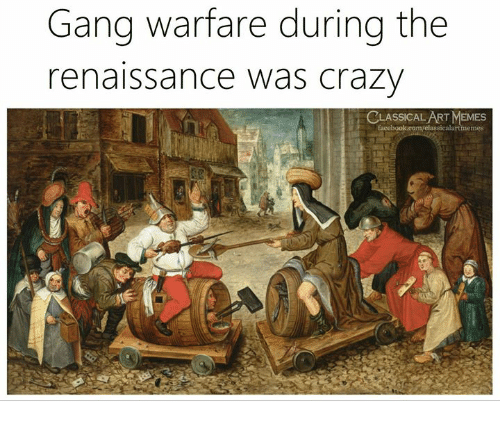 Crazy, Memes, and Gang: Gang warfare during the  renaissance was crazy  CLASSICALART MEMES  alartmemes