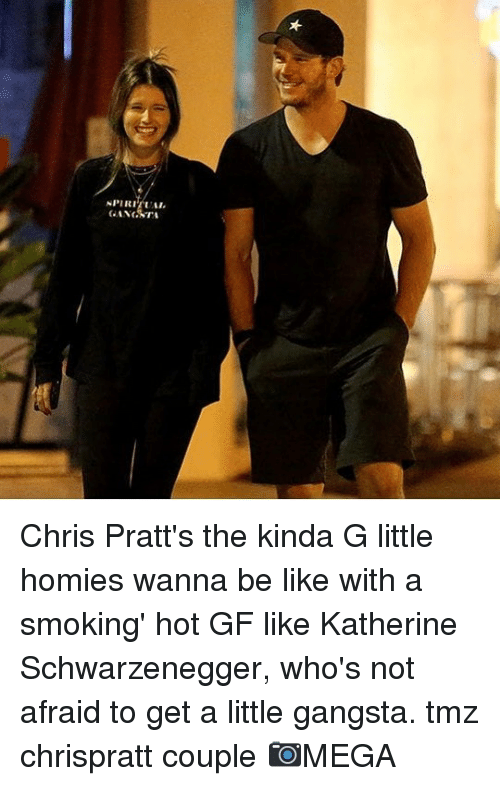 schwarzenegger: GANGSTA Chris Pratt's the kinda G little homies wanna be like with a smoking' hot GF like Katherine Schwarzenegger, who's not afraid to get a little gangsta. tmz chrispratt couple 📷MEGA