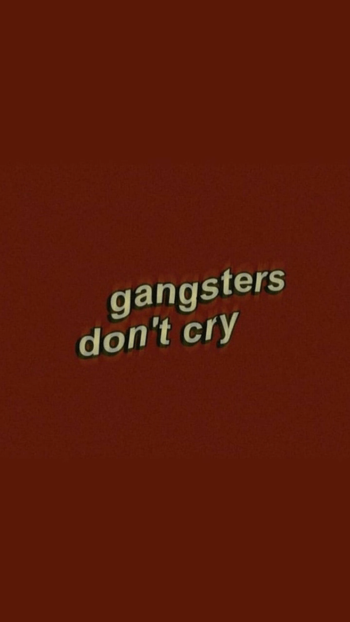 Dont Cry: gangsters  don't cry