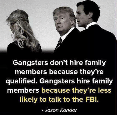 Family, Jason, and They: Gangsters don't hire family  members because they re  qualified. Gangsters hire family  members because they're less  likely to talk to the FBl.  Jason Kandor