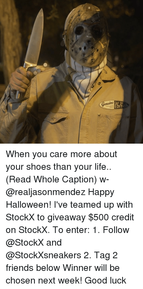 Friends, Halloween, and Life: GAP SPECIA  EDITI When you care more about your shoes than your life.. (Read Whole Caption) w- @realjasonmendez Happy Halloween! I've teamed up with StockX to giveaway $500 credit on StockX. To enter: 1. Follow @StockX and @StockXsneakers 2. Tag 2 friends below Winner will be chosen next week! Good luck
