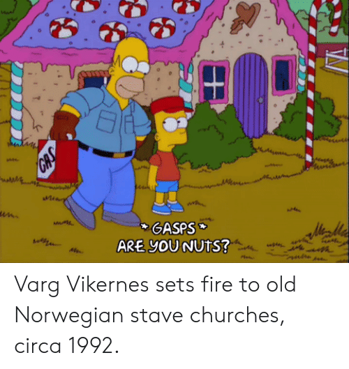 Fire, Norwegian, and Old: GASPS  ARE YOU NUtS? Varg Vikernes sets fire to old Norwegian stave churches, circa 1992.