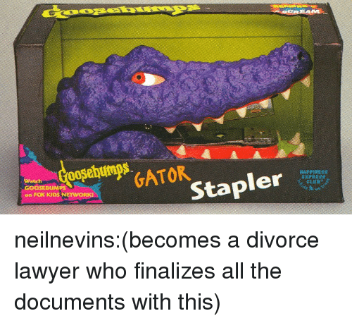 Lawyer, Tumblr, and Blog: GATOK  on FOX KIDS NETWORK  Stapler neilnevins:(becomes a divorce lawyer who finalizes all the documents with this)