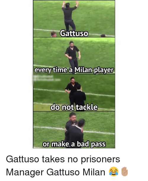 Bad, Memes, and Time: Gattuso  every time a MIilan player  do not tackle  or make,a bad pasS Gattuso takes no prisoners Manager Gattuso Milan 😂✋🏽